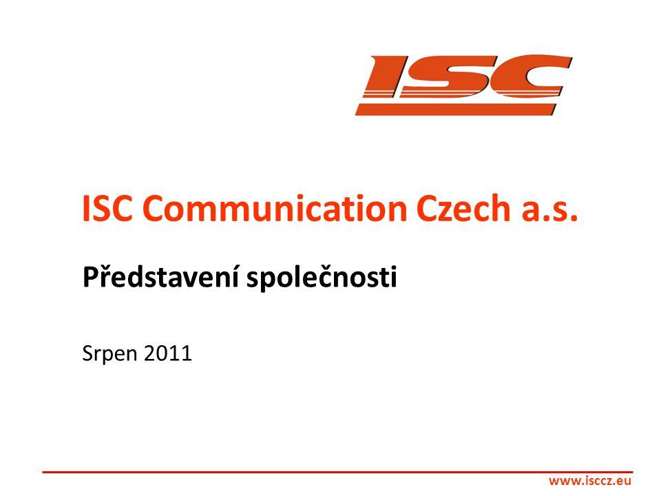 ISC Communication Czech a.s. Představení společnosti Srpen 2011 www.isccz.eu