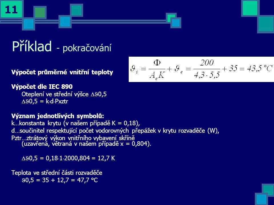 11 Příklad - pokračování Výpočet průměrné vnitřní teploty Výpočet dle IEC 890 Oteplení ve střední výšce  0,5  0,5 = k  d  Pxztr Význam jednotliv
