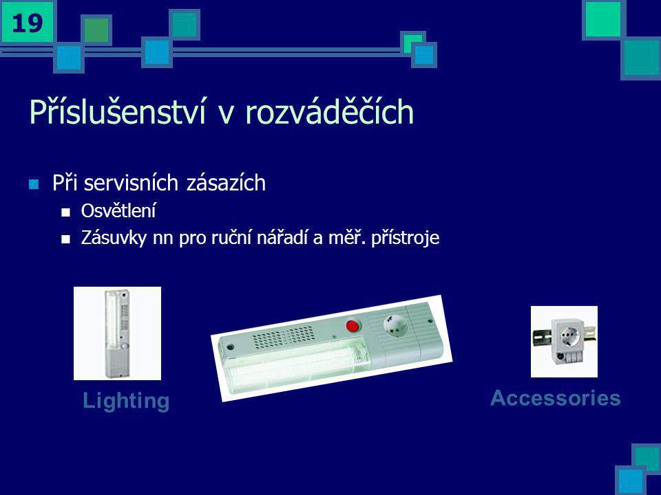19 Příslušenství v rozváděčích  Při servisních zásazích  Osvětlení  Zásuvky nn pro ruční nářadí a měř. přístroje Accessories Lighting