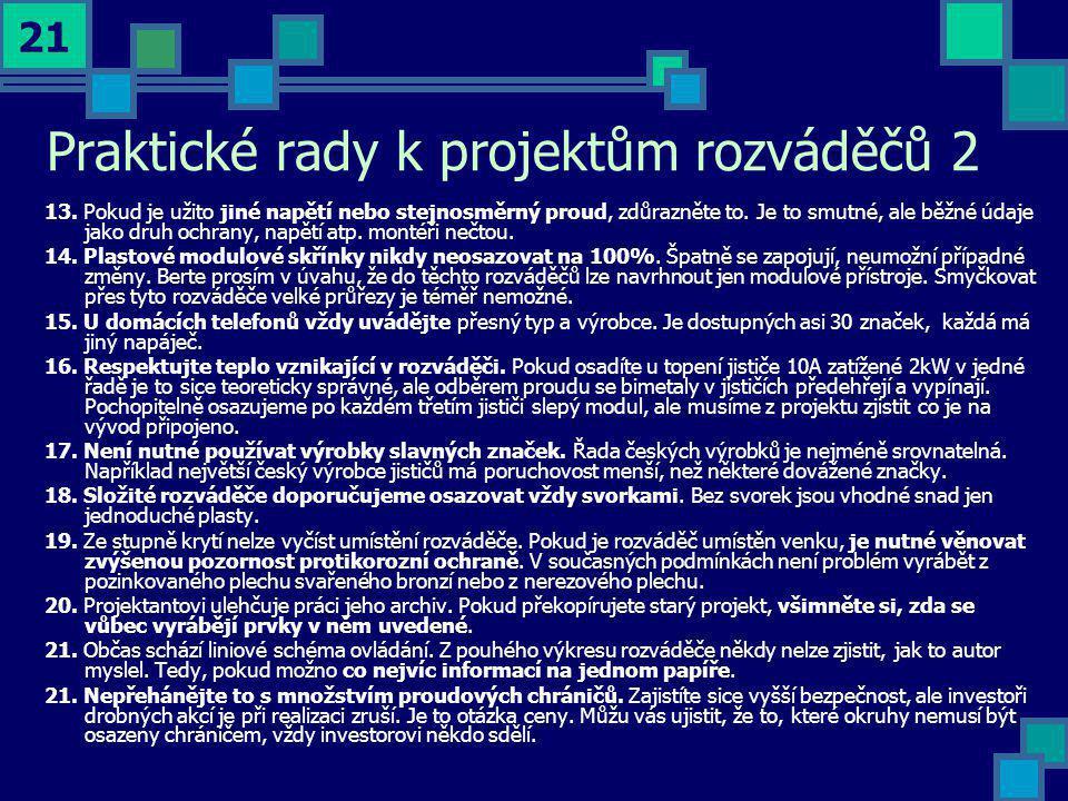 21 Praktické rady k projektům rozváděčů 2 13. Pokud je užito jiné napětí nebo stejnosměrný proud, zdůrazněte to. Je to smutné, ale běžné údaje jako dr