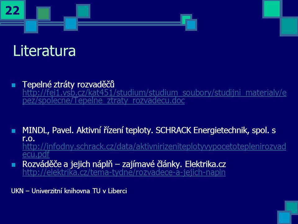 22 Literatura  Tepelné ztráty rozvaděčů http://fei1.vsb.cz/kat451/studium/studium_soubory/studijni_materialy/e pez/spolecne/Tepelne_ztraty_rozvadecu.