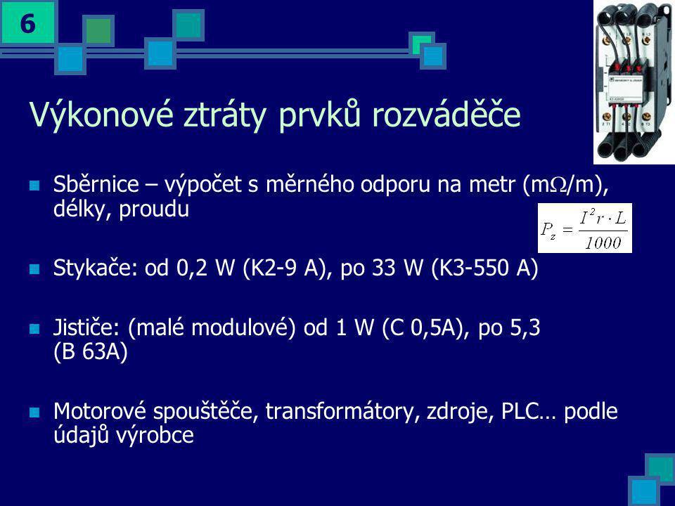 6 Výkonové ztráty prvků rozváděče  Sběrnice – výpočet s měrného odporu na metr (m  /m), délky, proudu  Stykače: od 0,2 W (K2-9 A), po 33 W (K3-550