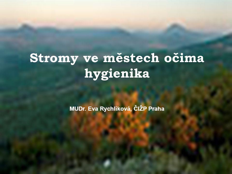 Stromy ve městech očima hygienika MUDr. Eva Rychlíková, ČIŽP Praha