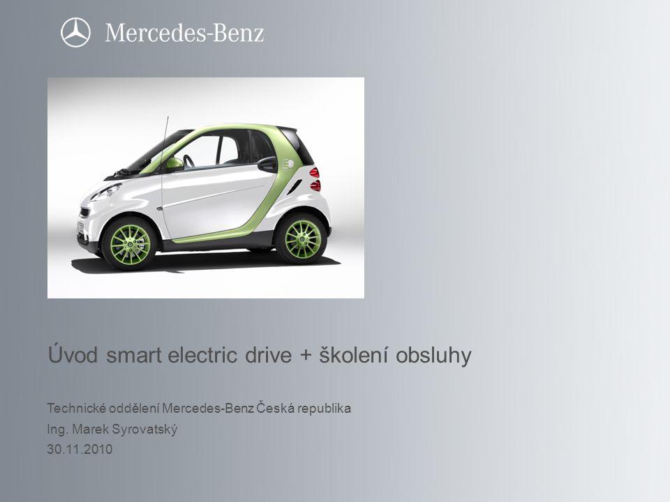 Úvod smart electric drive + školení obsluhy Technické oddělení Mercedes-Benz Česká republika Ing. Marek Syrovatský 30.11.2010