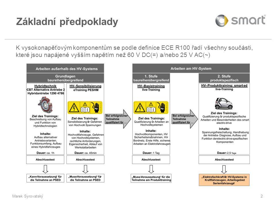 Marek Syrovatský2 K vysokonapěťovým komponentům se podle definice ECE R100 řadí všechny součásti, které jsou napájené vyšším napětím než 60 V DC(=) a/