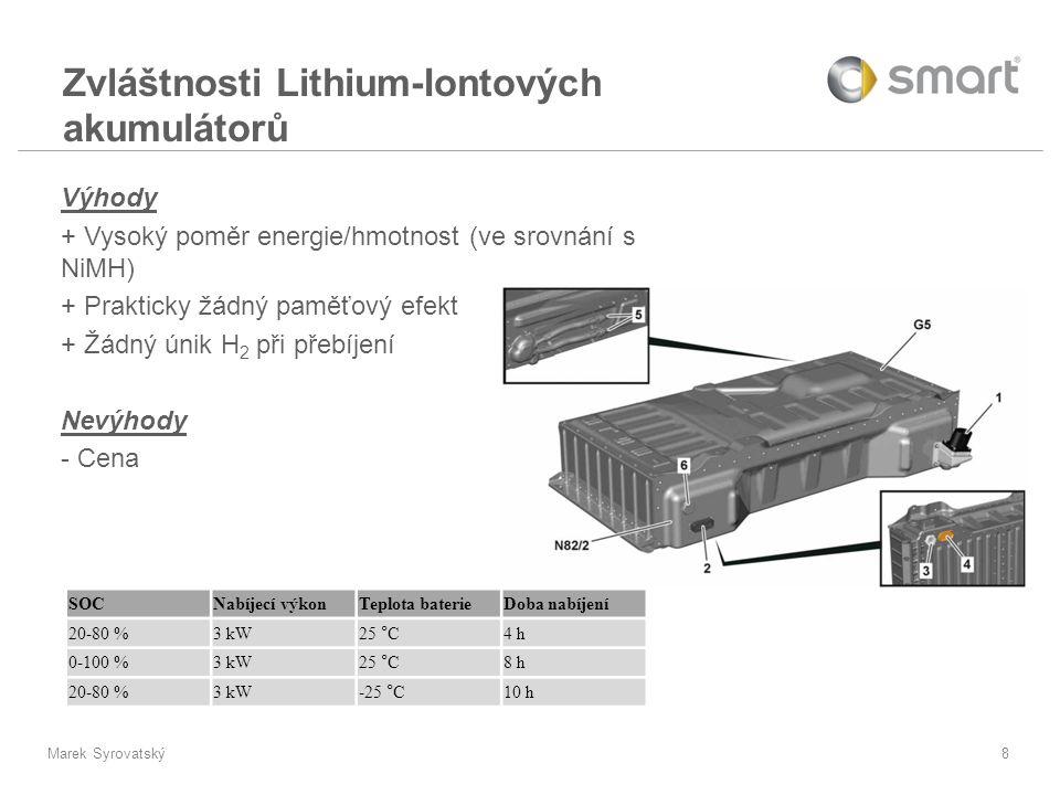 Marek Syrovatský8 Výhody + Vysoký poměr energie/hmotnost (ve srovnání s NiMH) + Prakticky žádný paměťový efekt + Žádný únik H 2 při přebíjení Nevýhody