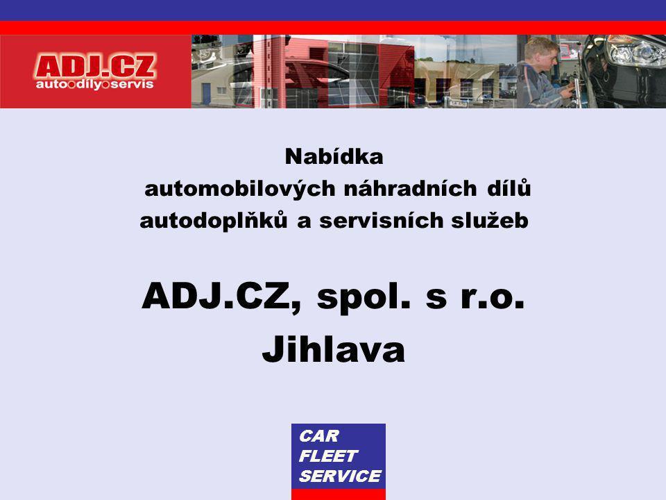 Nabídka automobilových náhradních dílů autodoplňků a servisních služeb ADJ.CZ, spol. s r.o. Jihlava CAR FLEET SERVICE