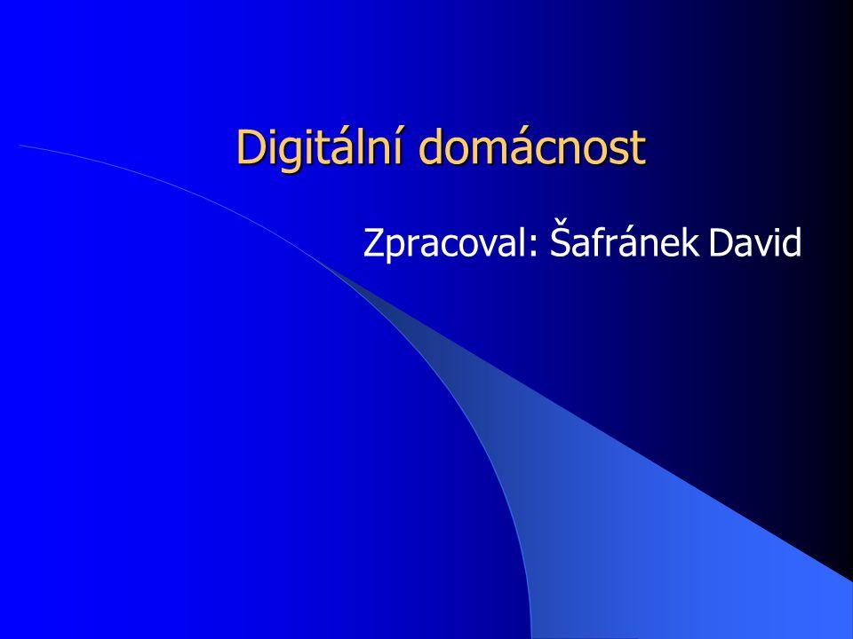 Digitální domácnost Zpracoval: Šafránek David