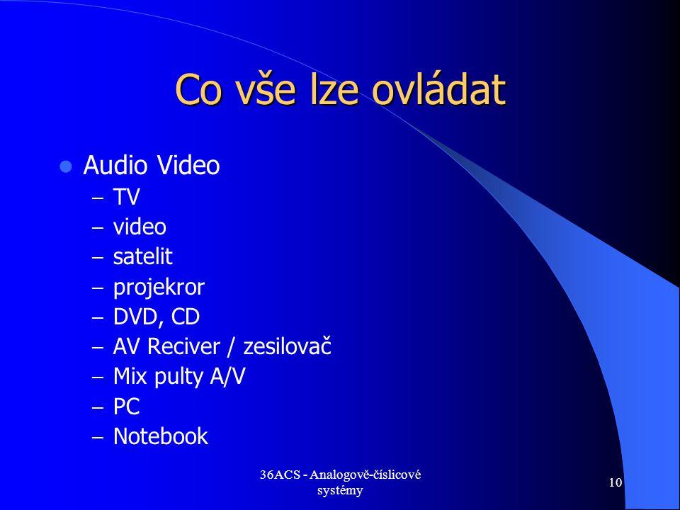 36ACS - Analogově-číslicové systémy 10 Co vše lze ovládat  Audio Video – TV – video – satelit – projekror – DVD, CD – AV Reciver / zesilovač – Mix pu
