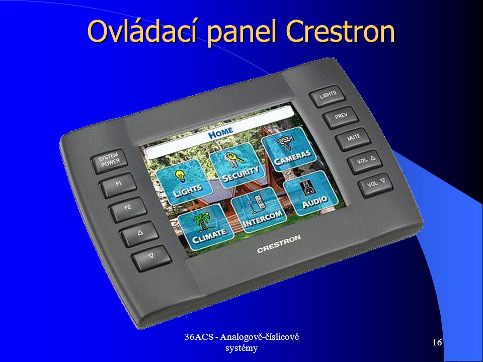 36ACS - Analogově-číslicové systémy 16 Ovládací panel Crestron