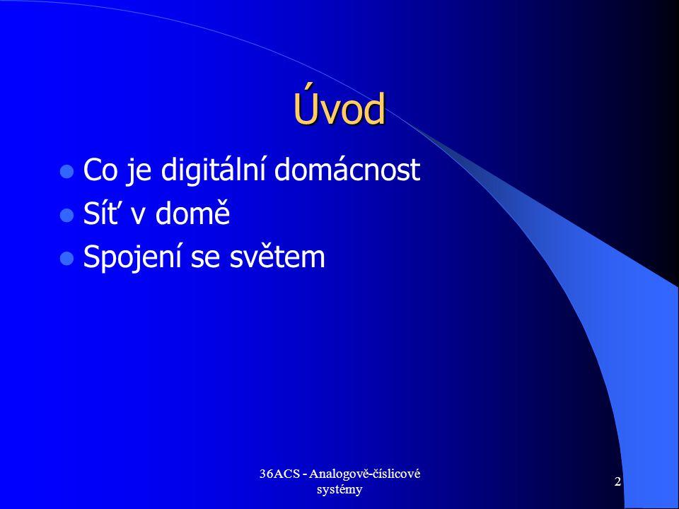 36ACS - Analogově-číslicové systémy 2 Úvod  Co je digitální domácnost  Síť v domě  Spojení se světem
