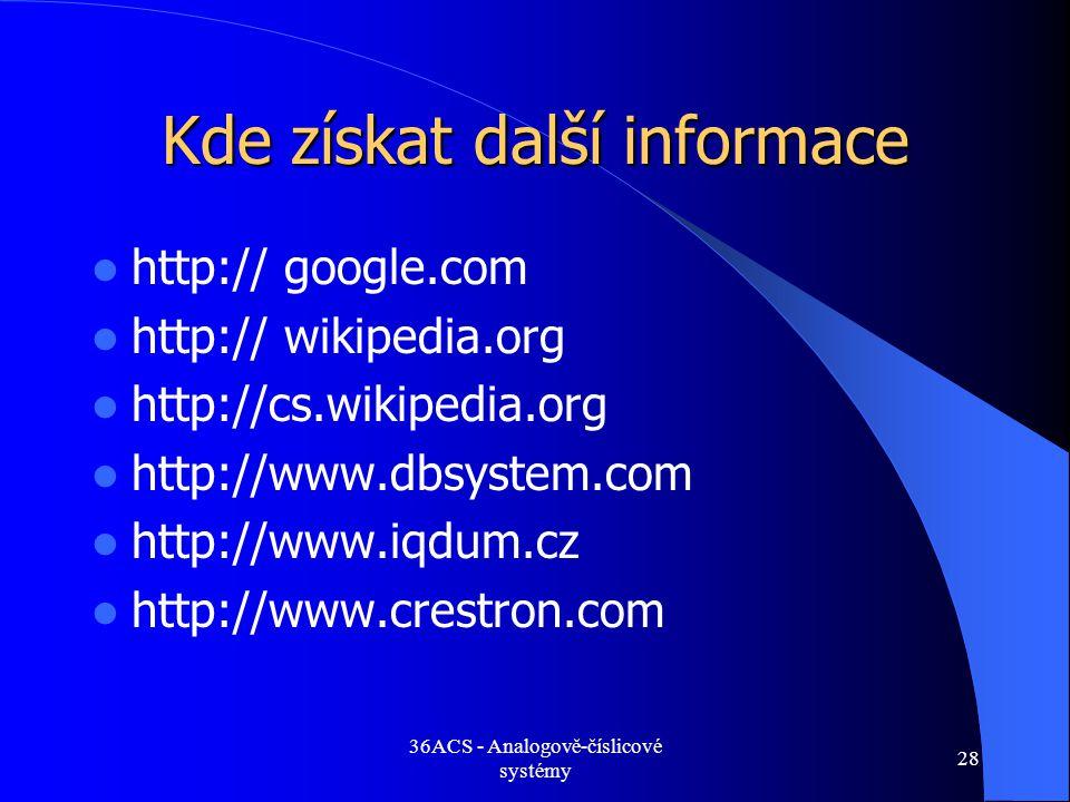 36ACS - Analogově-číslicové systémy 28 Kde získat další informace  http:// google.com  http:// wikipedia.org  http://cs.wikipedia.org  http://www.