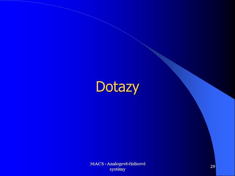 36ACS - Analogově-číslicové systémy 29 Dotazy