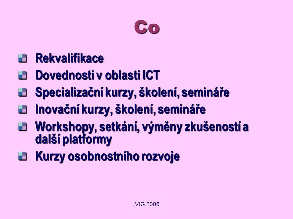 IVIG 2006 Co Rekvalifikace Dovednosti v oblasti ICT Specializační kurzy, školení, semináře Inovační kurzy, školení, semináře Workshopy, setkání, výměny zkušeností a další platformy Kurzy osobnostního rozvoje