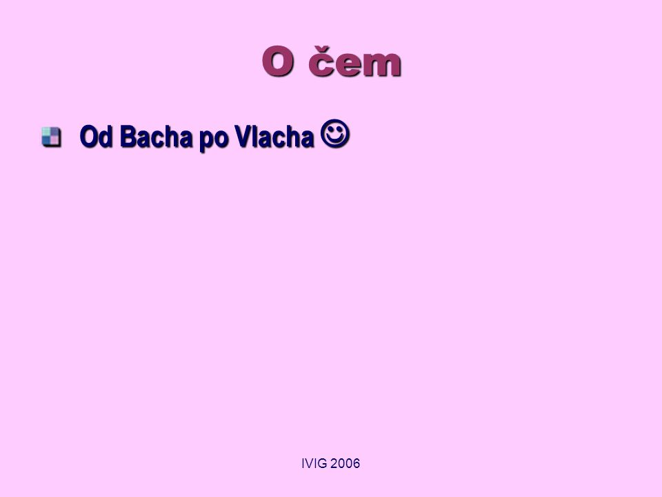 IVIG 2006 O čem Od Bacha po Vlacha 