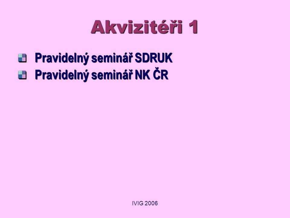 IVIG 2006 Akvizitéři 1 Pravidelný seminář SDRUK Pravidelný seminář NK ČR