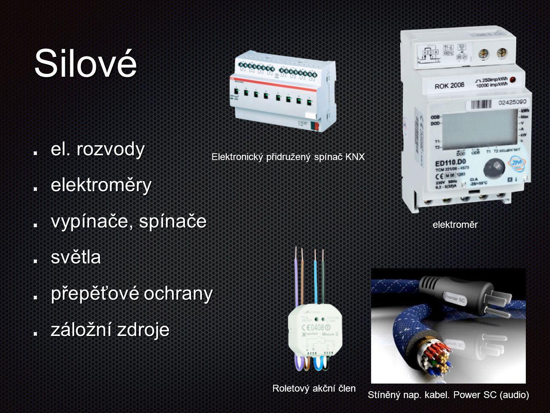 Silové el. rozvody elektroměry vypínače, spínače světla přepěťové ochrany záložní zdroje Elektronický přidružený spínač KNX Stíněný nap. kabel. Power