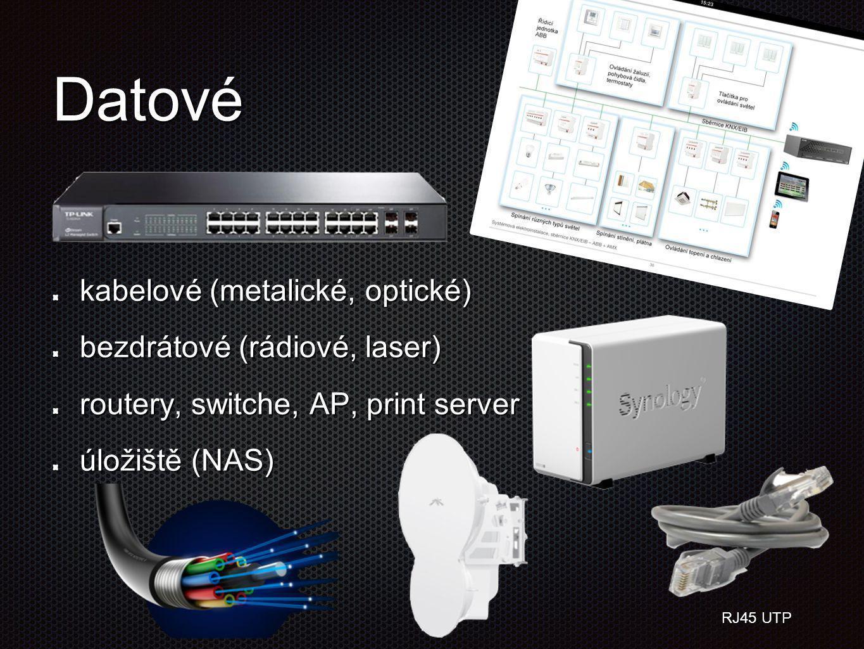 Datové kabelové (metalické, optické) bezdrátové (rádiové, laser) routery, switche, AP, print server úložiště (NAS) RJ45 UTP