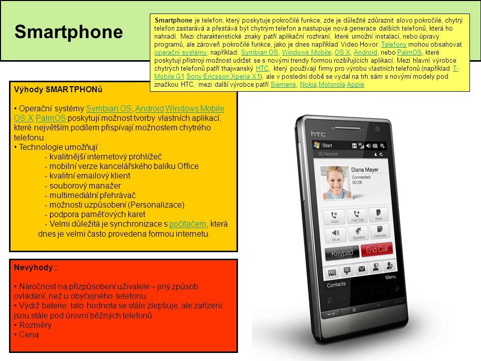 Smartphone Výhody SMARTPHONů • Operační systémy Symbian OS, Android Windows Mobile OS X PalmOS poskytují možnost tvorby vlastních aplikací, které nejv