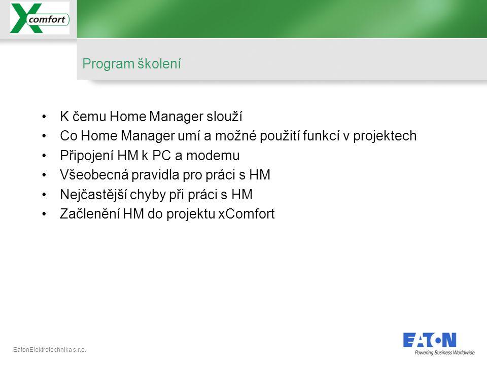 EatonElektrotechnika s.r.o. Program školení •K čemu Home Manager slouží •Co Home Manager umí a možné použití funkcí v projektech •Připojení HM k PC a