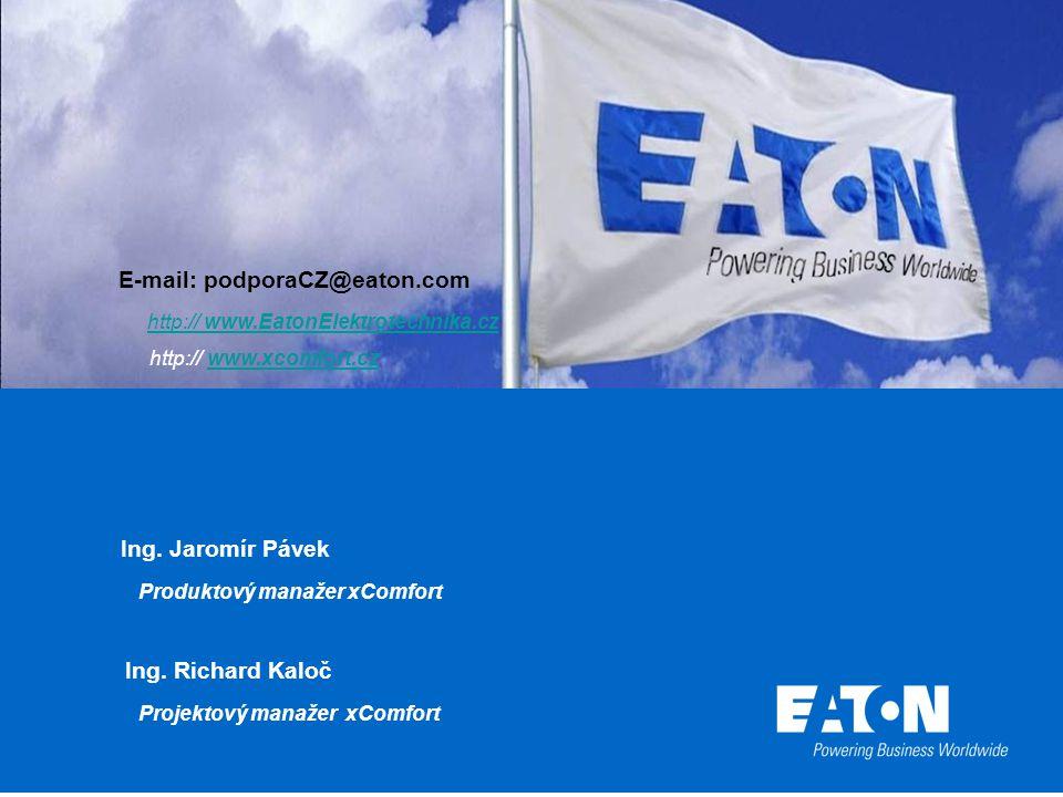 E-mail: podporaCZ@eaton.com http:// www.EatonElektrotechnika.czhttp:// www.EatonElektrotechnika.cz http:// www.xcomfort.czwww.xcomfort.cz Ing. Jaromír