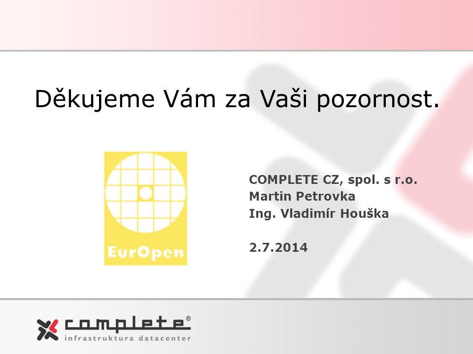 Děkujeme Vám za Vaši pozornost. COMPLETE CZ, spol. s r.o. Martin Petrovka Ing. Vladimír Houška 2.7.2014