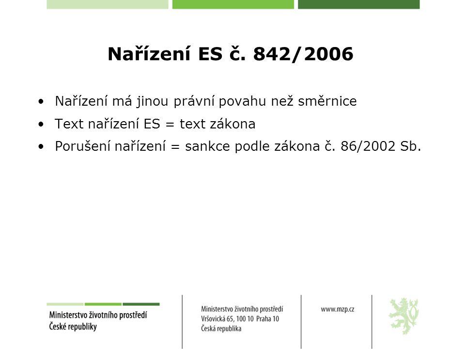 Nařízení ES č. 842/2006 •Nařízení má jinou právní povahu než směrnice •Text nařízení ES = text zákona •Porušení nařízení = sankce podle zákona č. 86/2