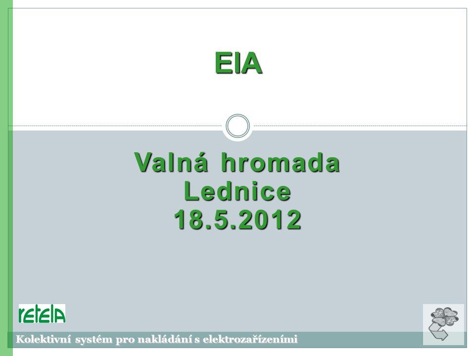 Valná hromada Lednice 18.5.2012 ElA Kolektivní systém pro nakládání s elektrozařízeními