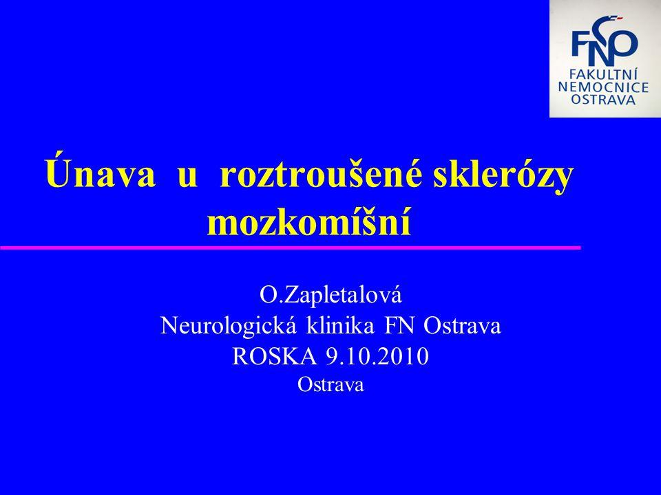 Únava u roztroušené sklerózy mozkomíšní O.Zapletalová Neurologická klinika FN Ostrava ROSKA 9.10.2010 Ostrava