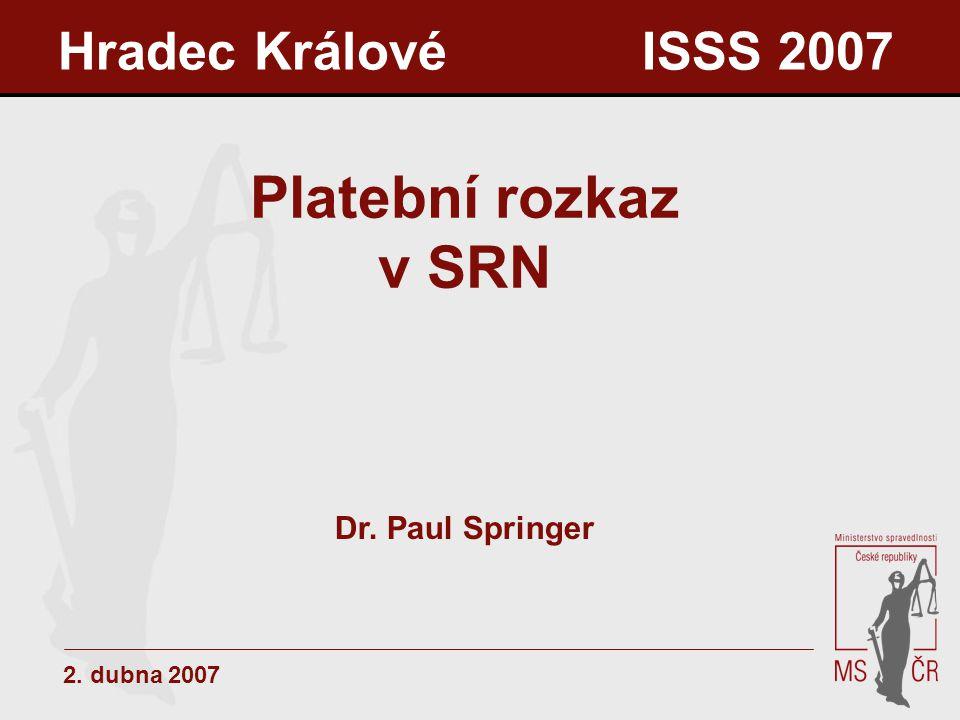 Hradec Králové ISSS 2007 Platební rozkaz v SRN 2. dubna 2007 Dr. Paul Springer