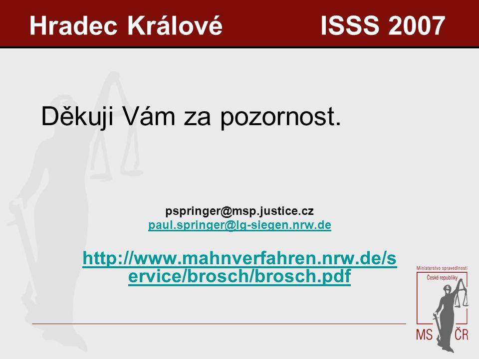 Děkuji Vám za pozornost. pspringer@msp.justice.cz paul.springer@lg-siegen.nrw.de http://www.mahnverfahren.nrw.de/s ervice/brosch/brosch.pdf Hradec Krá