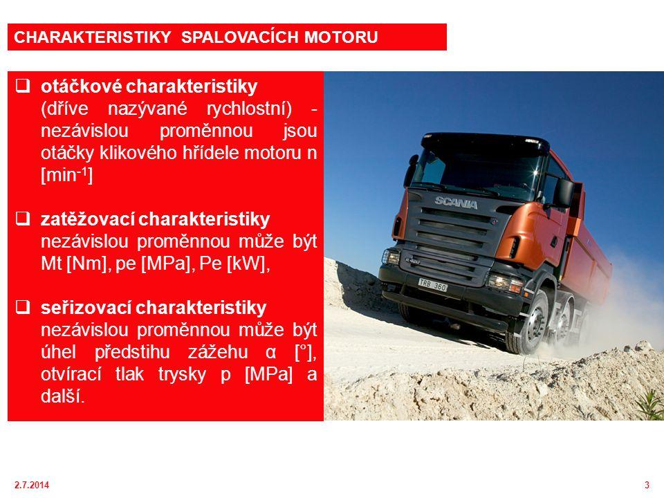2.7.20143  otáčkové charakteristiky (dříve nazývané rychlostní) - nezávislou proměnnou jsou otáčky klikového hřídele motoru n [min -1 ]  zatěžovací charakteristiky nezávislou proměnnou může být Mt [Nm], pe [MPa], Pe [kW],  seřizovací charakteristiky nezávislou proměnnou může být úhel předstihu zážehu α [°], otvírací tlak trysky p [MPa] a další.