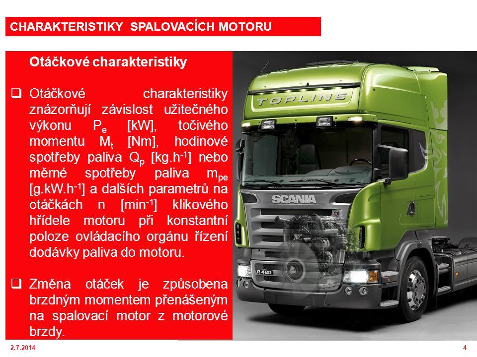 2.7.20144 Otáčkové charakteristiky  Otáčkové charakteristiky znázorňují závislost užitečného výkonu P e [kW], točivého momentu M t [Nm], hodinové spotřeby paliva Q p [kg.h -1 ] nebo měrné spotřeby paliva m pe [g.kW.h -1 ] a dalších parametrů na otáčkách n [min -1 ] klikového hřídele motoru při konstantní poloze ovládacího orgánu řízení dodávky paliva do motoru.