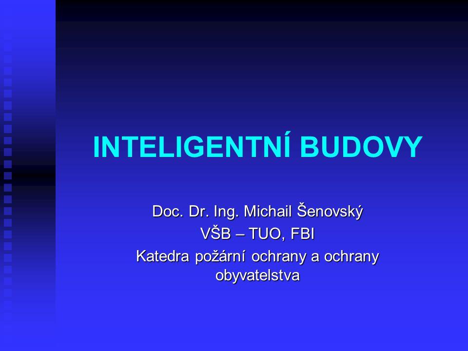 INTELIGENTNÍ BUDOVY Doc. Dr. Ing. Michail Šenovský VŠB – TUO, FBI Katedra požární ochrany a ochrany obyvatelstva