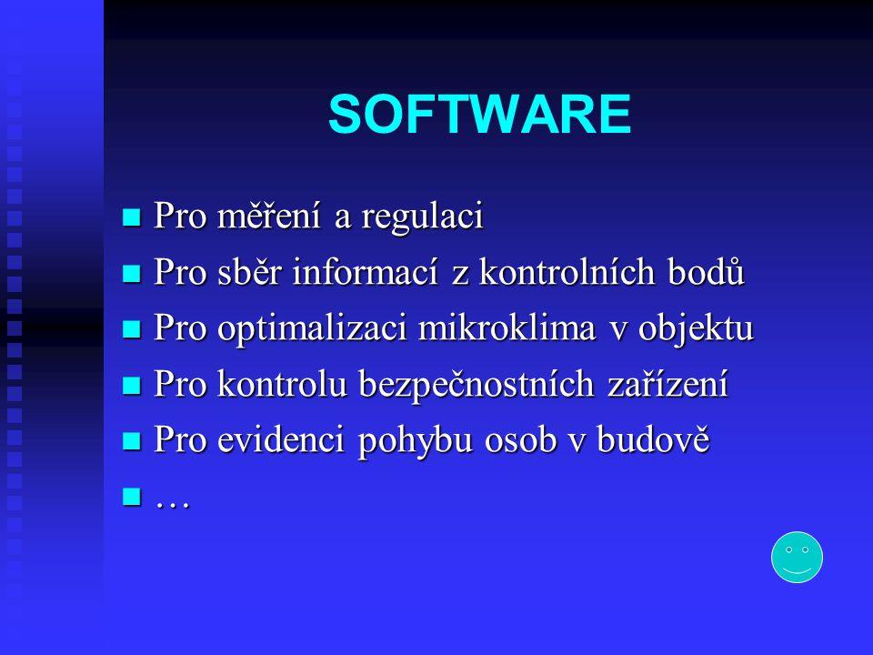 SOFTWARE  Pro měření a regulaci  Pro sběr informací z kontrolních bodů  Pro optimalizaci mikroklima v objektu  Pro kontrolu bezpečnostních zařízen