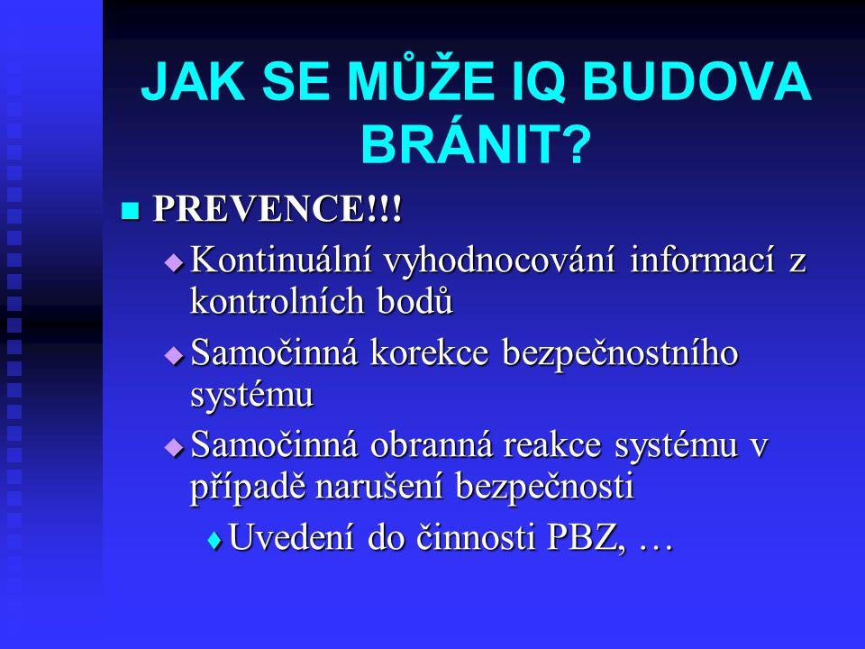 JAK SE MŮŽE IQ BUDOVA BRÁNIT?  PREVENCE!!!  Kontinuální vyhodnocování informací z kontrolních bodů  Samočinná korekce bezpečnostního systému  Samo