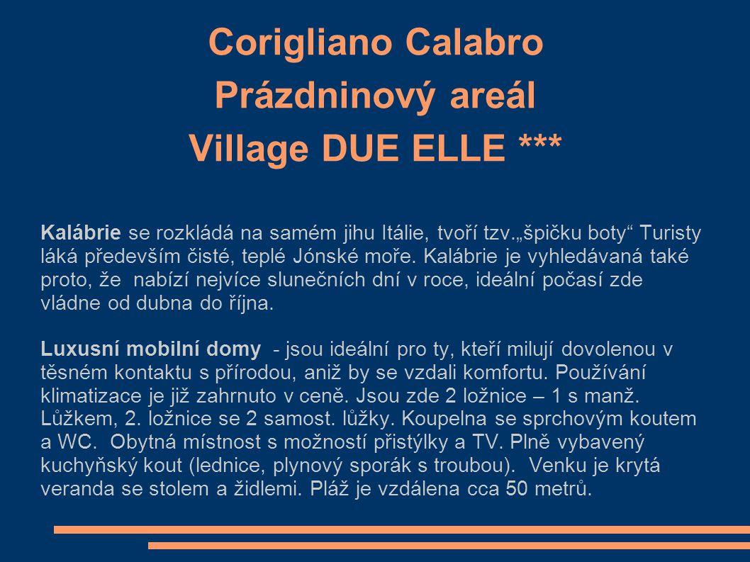 """Corigliano Calabro Prázdninový areál Village DUE ELLE *** Kalábrie se rozkládá na samém jihu Itálie, tvoří tzv.""""špičku boty Turisty láká především čisté, teplé Jónské moře."""