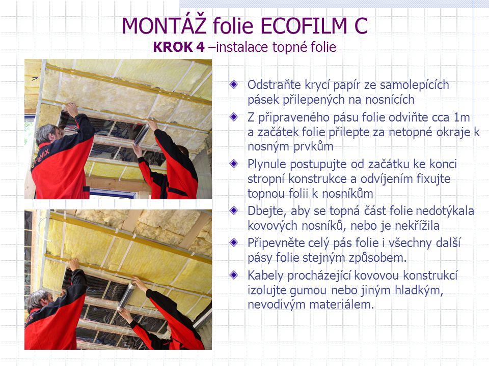 MONTÁŽ folie ECOFILM C KROK 4 –instalace topné folie Odstraňte krycí papír ze samolepících pásek přilepených na nosnících Z připraveného pásu folie od