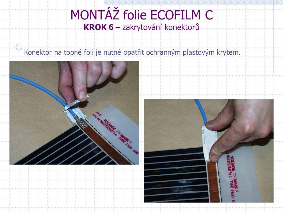 MONTÁŽ folie ECOFILM C KROK 6 – zakrytování konektorů Konektor na topné foli je nutné opatřit ochranným plastovým krytem.