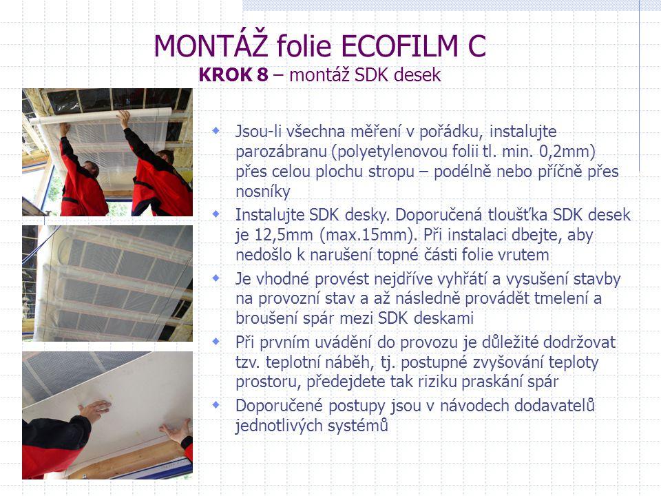 MONTÁŽ folie ECOFILM C KROK 8 – montáž SDK desek  Jsou-li všechna měření v pořádku, instalujte parozábranu (polyetylenovou folii tl. min. 0,2mm) přes