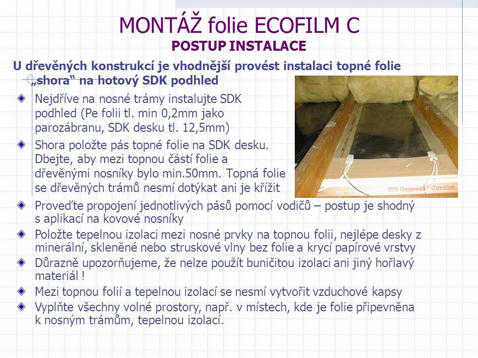 MONTÁŽ folie ECOFILM C POSTUP INSTALACE Nejdříve na nosné trámy instalujte SDK podhled (Pe folii tl. min 0,2mm jako parozábranu, SDK desku tl. 12,5mm)