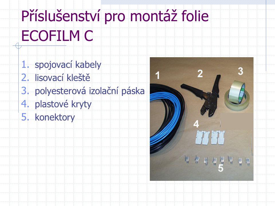 Příslušenství pro montáž folie ECOFILM C 1. spojovací kabely 2. lisovací kleště 3. polyesterová izolační páska 4. plastové kryty 5. konektory