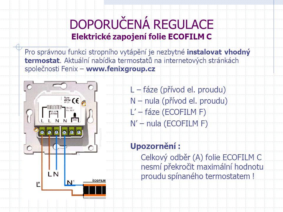 DOPORUČENÁ REGULACE Elektrické zapojení folie ECOFILM C L – fáze (přívod el. proudu) N – nula (přívod el. proudu) L' – fáze (ECOFILM F) N' – nula (ECO