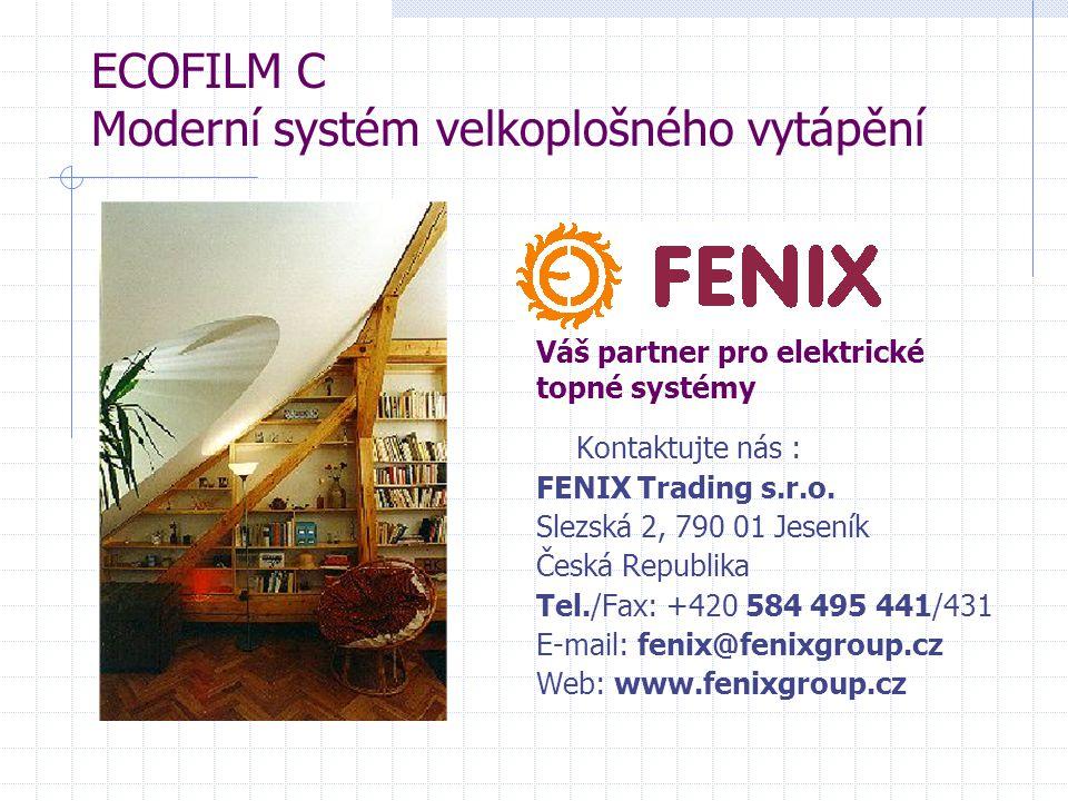 ECOFILM C Moderní systém velkoplošného vytápění Váš partner pro elektrické topné systémy Kontaktujte nás : FENIX Trading s.r.o. Slezská 2, 790 01 Jese