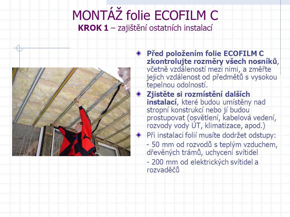 MONTÁŽ folie ECOFILM C KROK 1 – zajištění ostatních instalací Před položením folie ECOFILM C zkontrolujte rozměry všech nosníků, včetně vzdáleností mezi nimi, a změřte jejich vzdálenost od předmětů s vysokou tepelnou odolností.