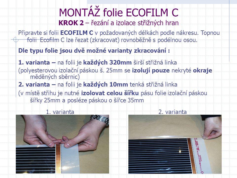 MONTÁŽ folie ECOFILM C KROK 2 – řezání a izolace střižných hran Připravte si folii ECOFILM C v požadovaných délkách podle nákresu. Topnou folii Ecofil