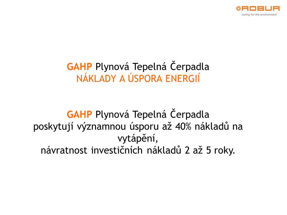 GAHP Plynová Tepelná Čerpadla NÁKLADY A ÚSPORA ENERGIÍ GAHP Plynová Tepelná Čerpadla poskytují významnou úsporu až 40% nákladů na vytápění, návratnost investičních nákladů 2 až 5 roky.