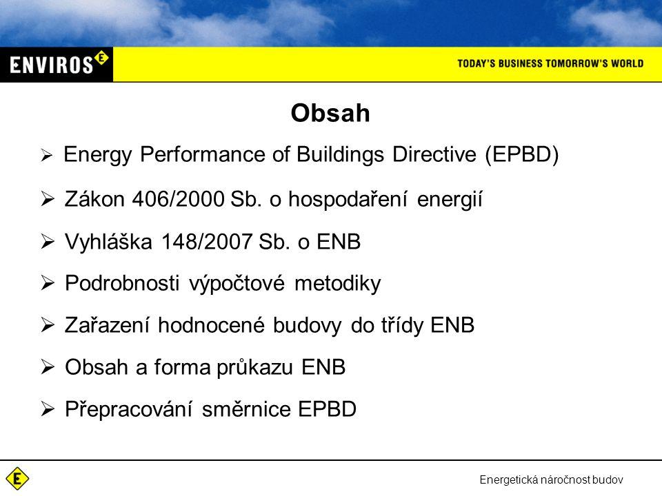 Energetická náročnost budov Obsah  Energy Performance of Buildings Directive (EPBD)  Zákon 406/2000 Sb. o hospodaření energií  Vyhláška 148/2007 Sb