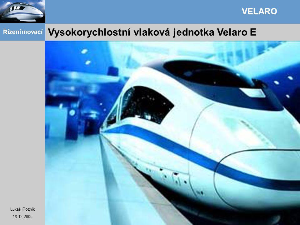 Lukáš Pozník 16.12.2005 Řízení inovací VELARO Vysokorychlostní vlaková jednotka Velaro E