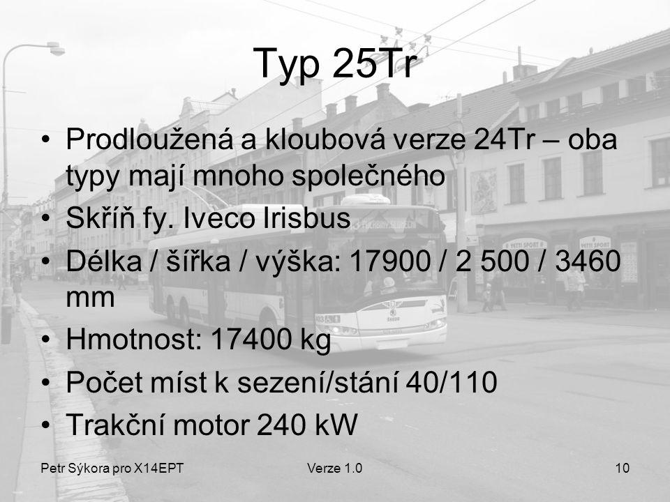 Petr Sýkora pro X14EPTVerze 1.010 Typ 25Tr •Prodloužená a kloubová verze 24Tr – oba typy mají mnoho společného •Skříň fy. Iveco Irisbus •Délka / šířka